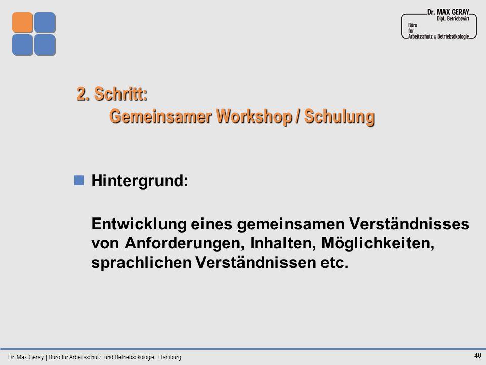 Dr. Max Geray | Büro für Arbeitsschutz und Betriebsökologie, Hamburg 40 2. Schritt: Gemeinsamer Workshop / Schulung Hintergrund: Entwicklung eines gem