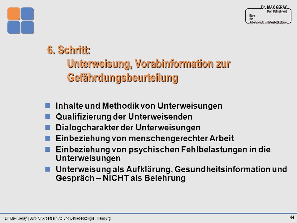 Dr. Max Geray | Büro für Arbeitsschutz und Betriebsökologie, Hamburg 44 6. Schritt: Unterweisung, Vorabinformation zur Gefährdungsbeurteilung Inhalte