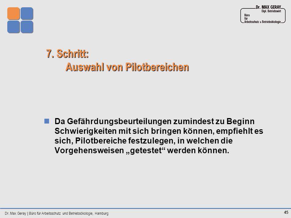 Dr. Max Geray | Büro für Arbeitsschutz und Betriebsökologie, Hamburg 45 7. Schritt: Auswahl von Pilotbereichen Da Gefährdungsbeurteilungen zumindest z