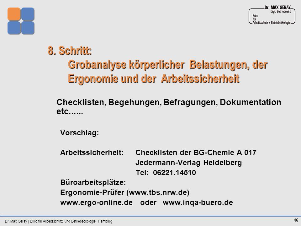 Dr. Max Geray | Büro für Arbeitsschutz und Betriebsökologie, Hamburg 46 8. Schritt: Grobanalyse körperlicher Belastungen, der Ergonomie und der Arbeit