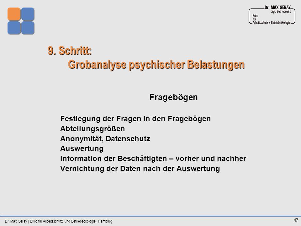 Dr. Max Geray | Büro für Arbeitsschutz und Betriebsökologie, Hamburg 47 9. Schritt: Grobanalyse psychischer Belastungen Fragebögen Festlegung der Frag