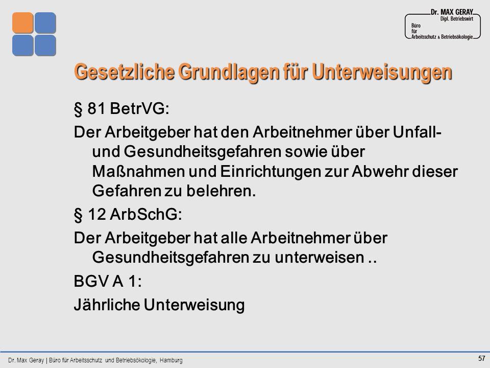 Dr. Max Geray | Büro für Arbeitsschutz und Betriebsökologie, Hamburg 57 Gesetzliche Grundlagen für Unterweisungen § 81 BetrVG: Der Arbeitgeber hat den