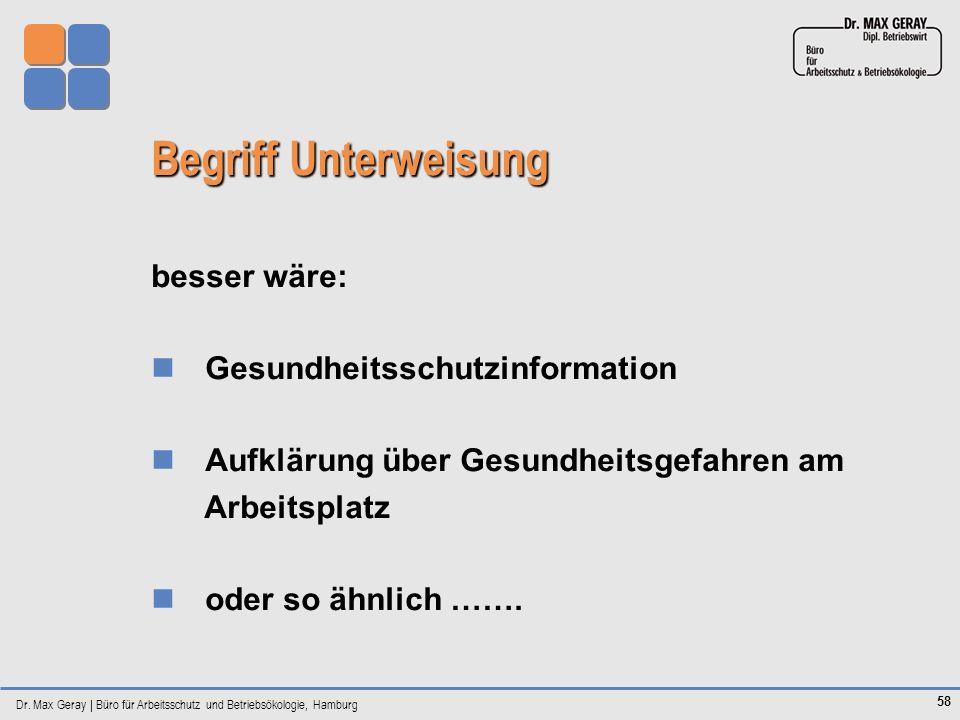 Dr. Max Geray | Büro für Arbeitsschutz und Betriebsökologie, Hamburg 58 Begriff Unterweisung besser wäre: Gesundheitsschutzinformation Aufklärung über