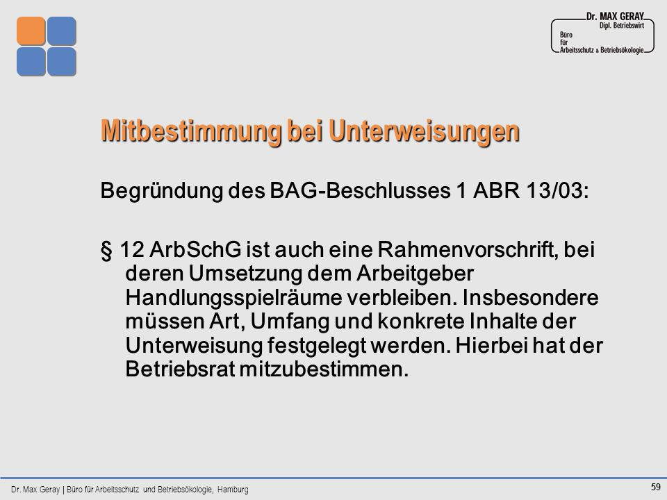 Dr. Max Geray | Büro für Arbeitsschutz und Betriebsökologie, Hamburg 59 Mitbestimmung bei Unterweisungen Begründung des BAG-Beschlusses 1 ABR 13/03: §