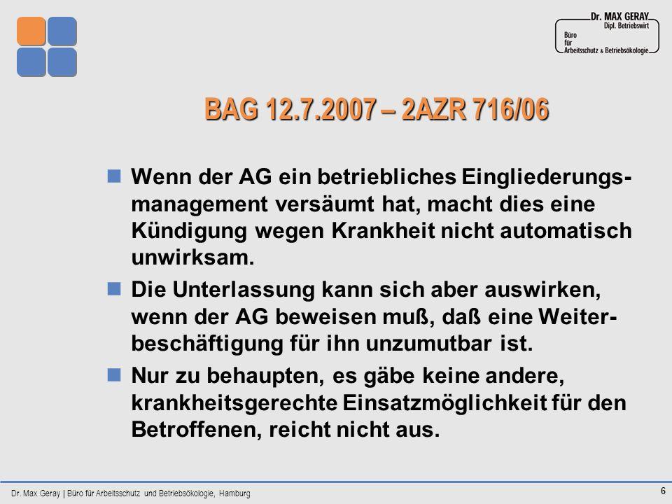 Dr. Max Geray | Büro für Arbeitsschutz und Betriebsökologie, Hamburg 6 BAG 12.7.2007 – 2AZR 716/06 Wenn der AG ein betriebliches Eingliederungs- manag