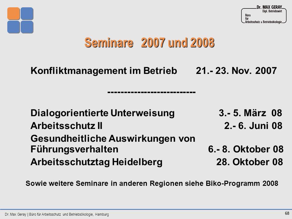 Dr. Max Geray | Büro für Arbeitsschutz und Betriebsökologie, Hamburg 68 Seminare 2007 und 2008 Seminare 2007 und 2008 Konfliktmanagement im Betrieb 21
