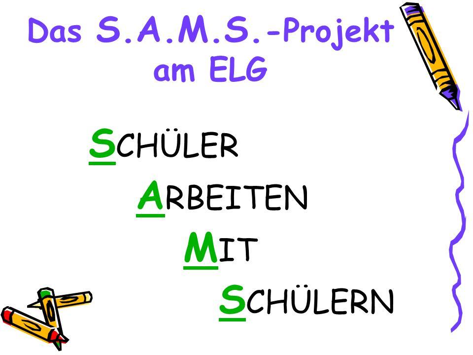 Das S.A.M.S. -Projekt am ELG S CHÜLER A RBEITEN M IT S CHÜLERN