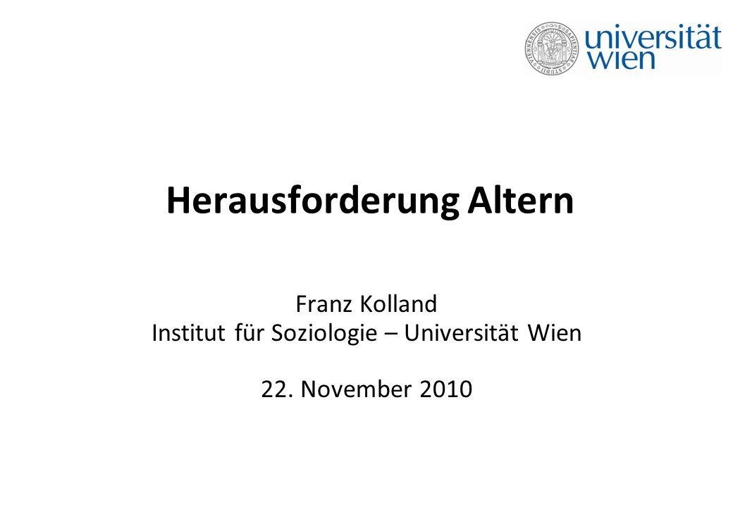 Herausforderung Altern Franz Kolland Institut für Soziologie – Universität Wien 22. November 2010