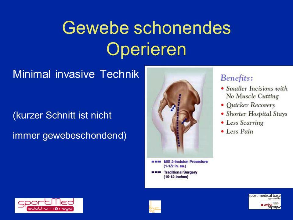 Gewebe schonendes Operieren Minimal invasive Technik (kurzer Schnitt ist nicht immer gewebeschondend)