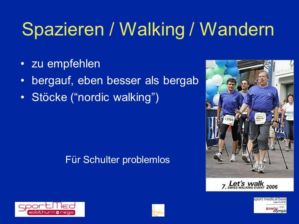 Spazieren / Walking / Wandern zu empfehlen bergauf, eben besser als bergab Stöcke (nordic walking) Für Schulter problemlos