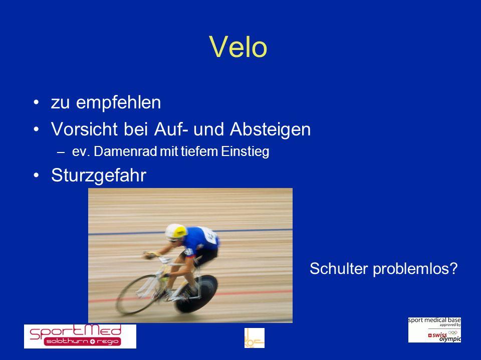 Velo zu empfehlen Vorsicht bei Auf- und Absteigen –ev. Damenrad mit tiefem Einstieg Sturzgefahr Schulter problemlos?