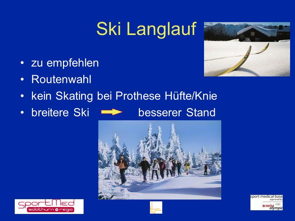 Ski Langlauf zu empfehlen Routenwahl kein Skating bei Prothese Hüfte/Knie breitere Skibesserer Stand