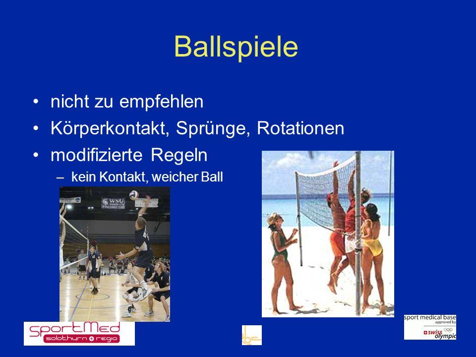 Ballspiele nicht zu empfehlen Körperkontakt, Sprünge, Rotationen modifizierte Regeln –kein Kontakt, weicher Ball