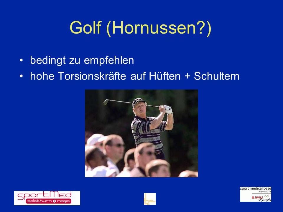 Golf (Hornussen?) bedingt zu empfehlen hohe Torsionskräfte auf Hüften + Schultern