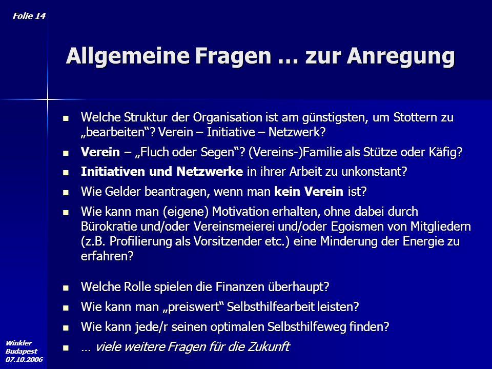 Winkler Budapest 07.10.2006 Folie 14 Allgemeine Fragen … zur Anregung Welche Struktur der Organisation ist am günstigsten, um Stottern zu bearbeiten.