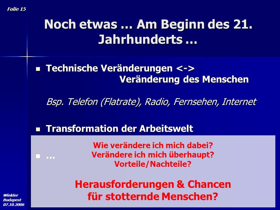 Winkler Budapest 07.10.2006 Folie 15 Noch etwas … Am Beginn des 21.