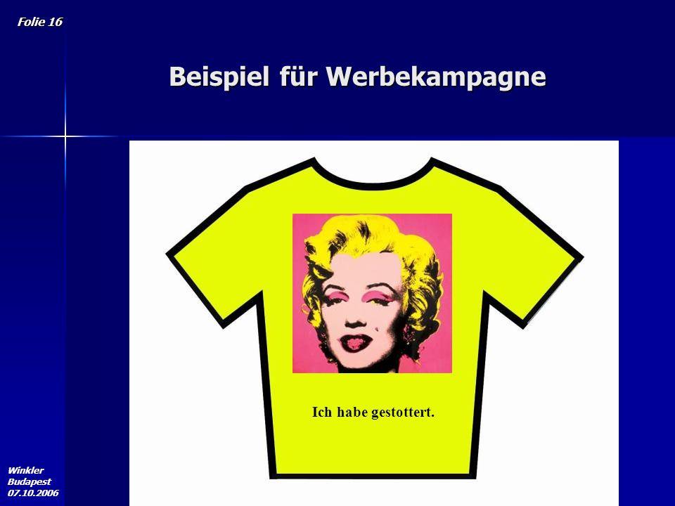 Winkler Budapest 07.10.2006 Folie 16 Beispiel für Werbekampagne Ich habe gestottert.