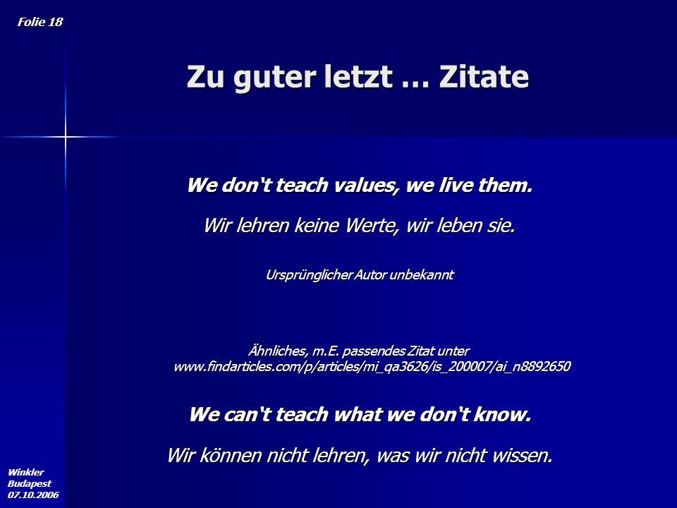 Winkler Budapest 07.10.2006 Folie 18 Zu guter letzt … Zitate We dont teach values, we live them.