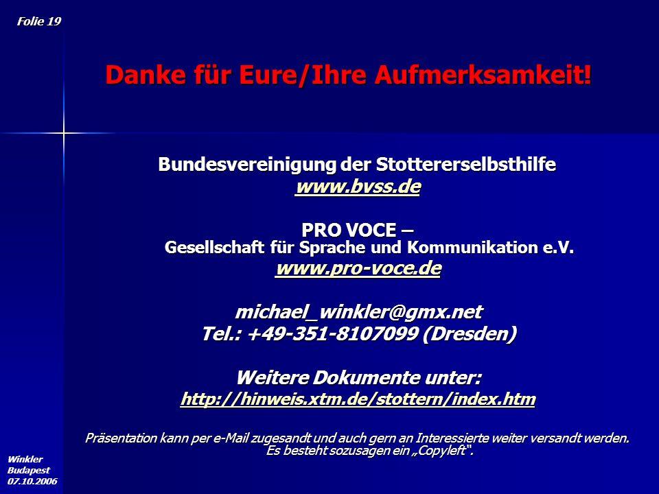 Winkler Budapest 07.10.2006 Folie 19 Bundesvereinigung der Stottererselbsthilfe www.bvss.de PRO VOCE – Gesellschaft für Sprache und Kommunikation e.V.