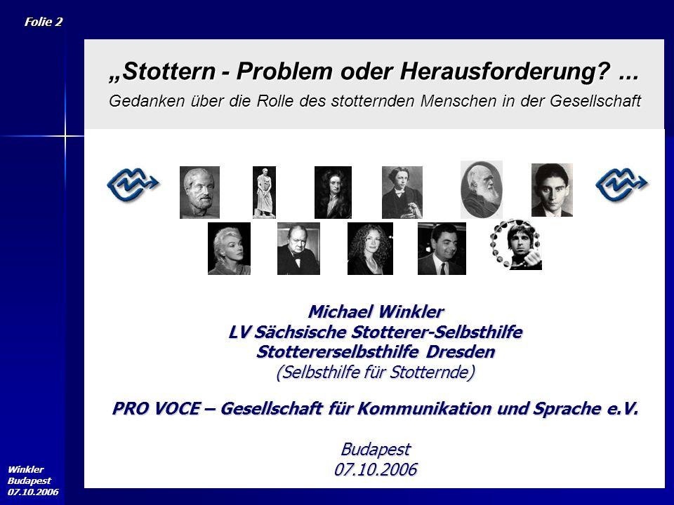 Folie 2 Winkler Budapest 07.10.2006 Stottern - Problem oder Herausforderung?...