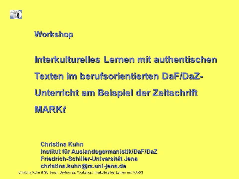 Christina Kuhn (FSU Jena): Sektion 22: Workshop: interkulturelles Lernen mit MARKt Workshop Interkulturelles Lernen mit authentischen Texten im berufs