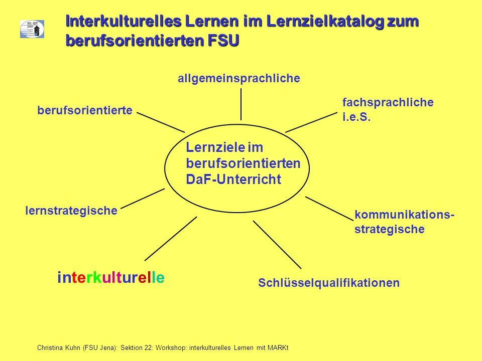 Christina Kuhn (FSU Jena): Sektion 22: Workshop: interkulturelles Lernen mit MARKt allgemeinsprachliche berufsorientierte fachsprachliche i.e.S. kommu