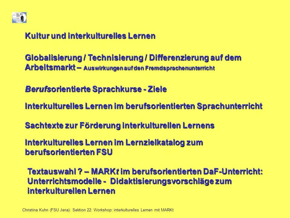 Christina Kuhn (FSU Jena): Sektion 22: Workshop: interkulturelles Lernen mit MARKt Kultur und interkulturelles Lernen Globalisierung / Technisierung /