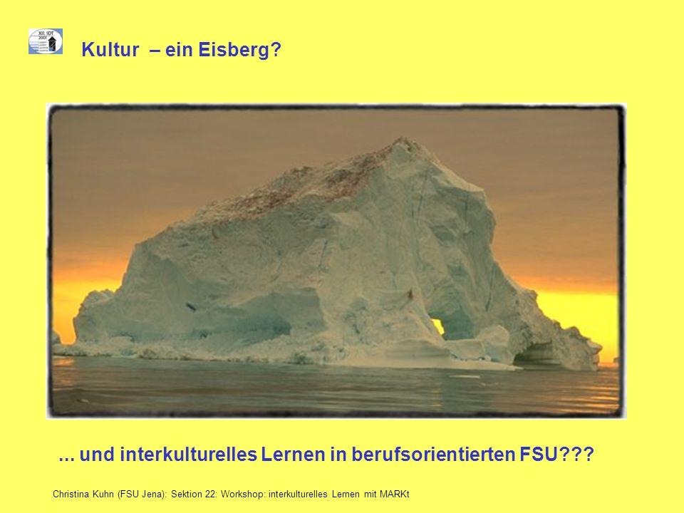 Christina Kuhn (FSU Jena): Sektion 22: Workshop: interkulturelles Lernen mit MARKt Kultur– ein Eisberg?... und interkulturelles Lernen in berufsorient