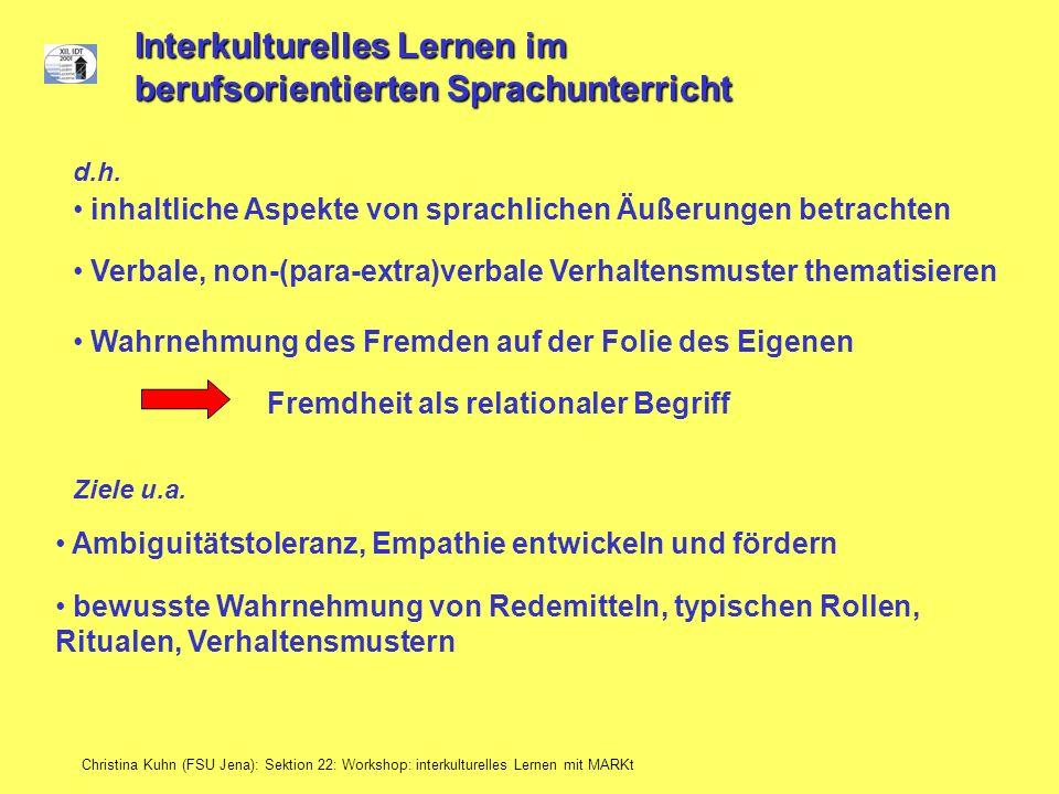 Christina Kuhn (FSU Jena): Sektion 22: Workshop: interkulturelles Lernen mit MARKt Interkulturelles Lernen im berufsorientierten Sprachunterricht inha