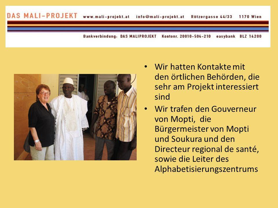 Wir hatten Kontakte mit den örtlichen Behörden, die sehr am Projekt interessiert sind Wir trafen den Gouverneur von Mopti, die Bürgermeister von Mopti