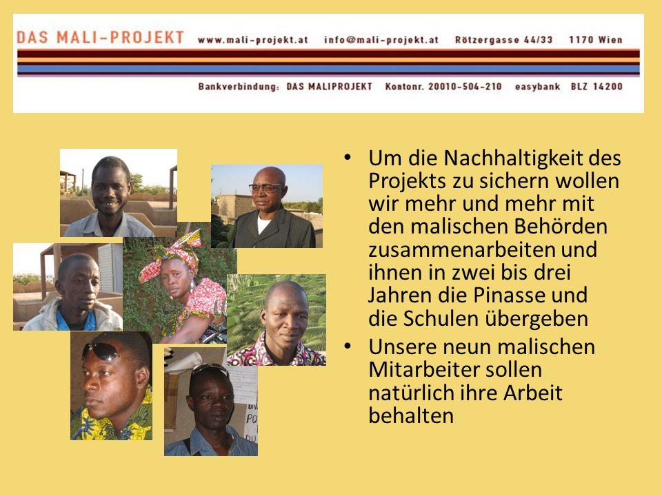 Um die Nachhaltigkeit des Projekts zu sichern wollen wir mehr und mehr mit den malischen Behörden zusammenarbeiten und ihnen in zwei bis drei Jahren d