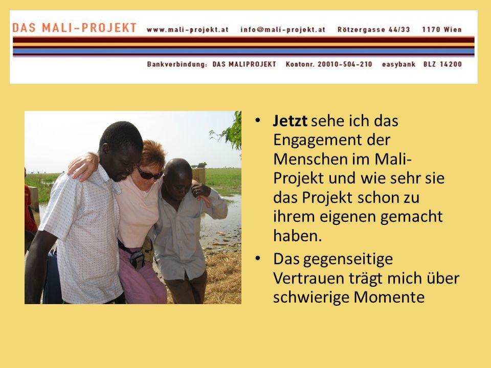 Jetzt sehe ich das Engagement der Menschen im Mali- Projekt und wie sehr sie das Projekt schon zu ihrem eigenen gemacht haben. Das gegenseitige Vertra