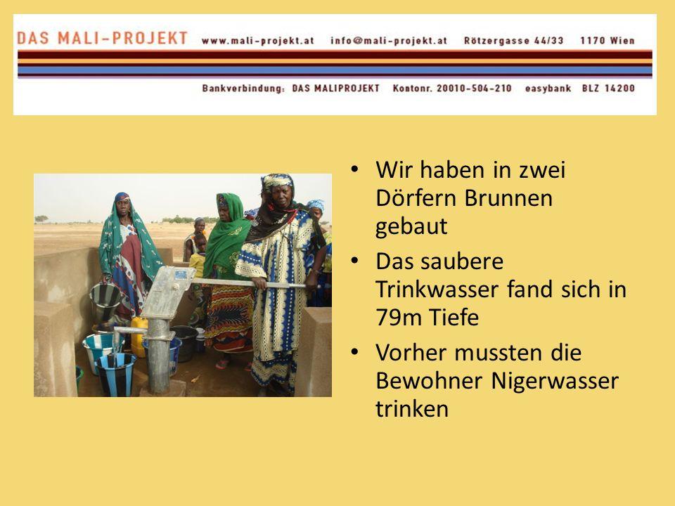 Wir haben in zwei Dörfern Brunnen gebaut Das saubere Trinkwasser fand sich in 79m Tiefe Vorher mussten die Bewohner Nigerwasser trinken