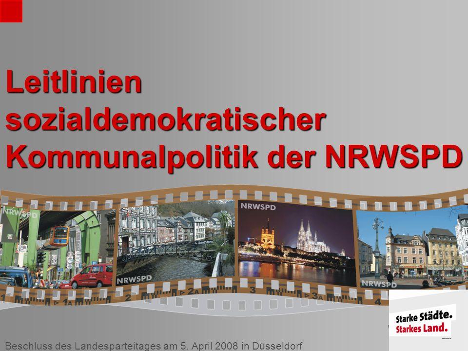 Beschluss des Landesparteitages am 5. April 2008 in Düsseldorf Leitlinien sozialdemokratischer Kommunalpolitik der NRWSPD