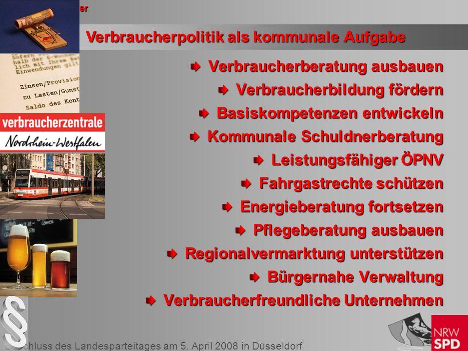Beschluss des Landesparteitages am 5. April 2008 in Düsseldorf II. Handlungsfelder Verbraucherberatung ausbauen Verbraucherbildung fördern Basiskompet