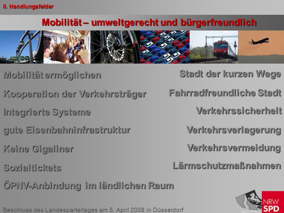 Beschluss des Landesparteitages am 5. April 2008 in Düsseldorf Mobilität – umweltgerecht und bürgerfreundlich Mobilität ermöglichen Kooperation der Ve