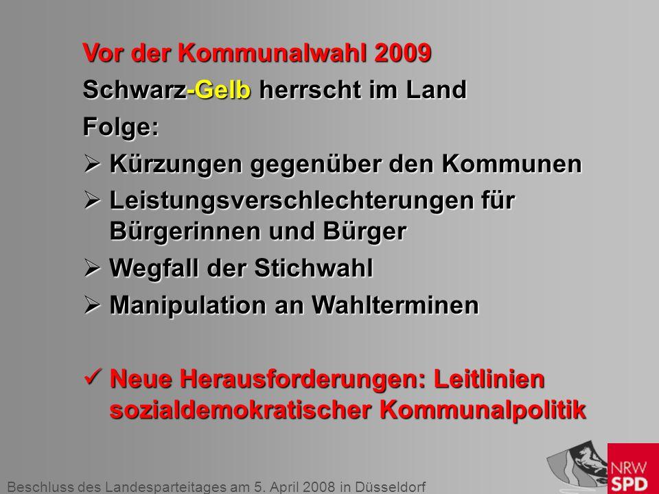 Beschluss des Landesparteitages am 5. April 2008 in Düsseldorf Vor der Kommunalwahl 2009 Schwarz-Gelb herrscht im Land Folge: Kürzungen gegenüber den