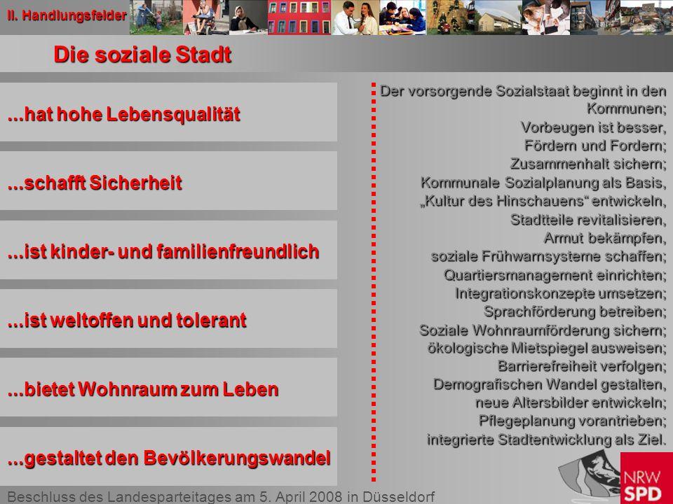 Beschluss des Landesparteitages am 5. April 2008 in Düsseldorf Die soziale Stadt Der vorsorgende Sozialstaat beginnt in den Kommunen; Vorbeugen ist be