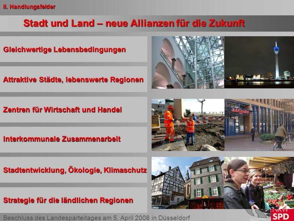 Beschluss des Landesparteitages am 5. April 2008 in Düsseldorf Stadt und Land – neue Allianzen für die Zukunft Stadtentwicklung, Ökologie, Klimaschutz