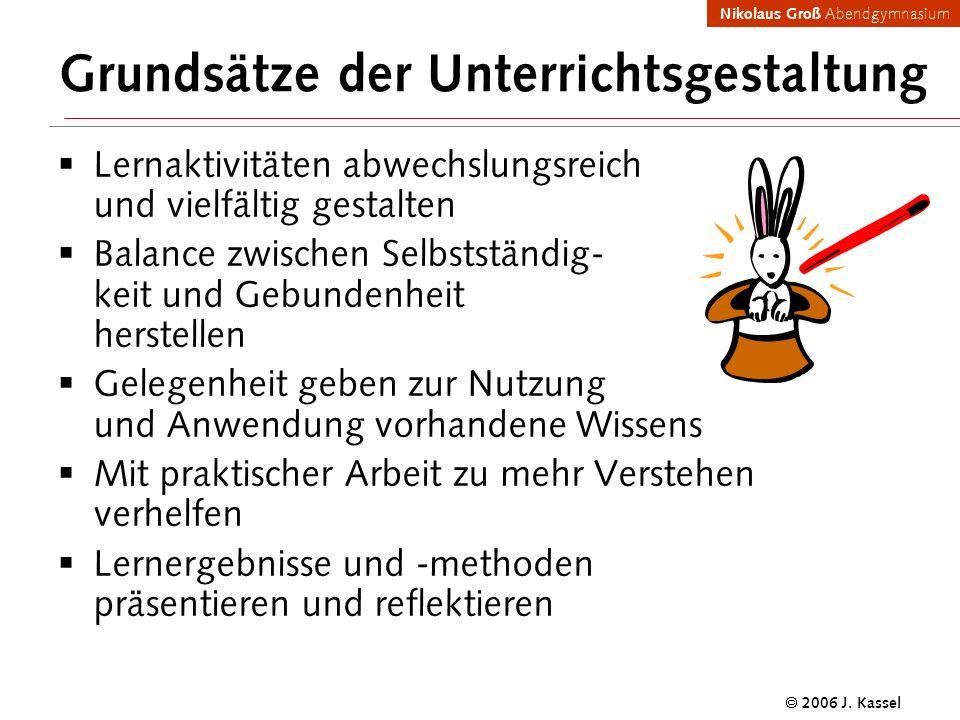 Nikolaus Groß Abendgymnasium 2006 J. Kassel Grundsätze der Unterrichtsgestaltung Lernaktivitäten abwechslungsreich und vielfältig gestalten Balance zw