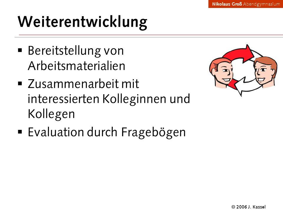 Nikolaus Groß Abendgymnasium 2006 J. Kassel Weiterentwicklung Bereitstellung von Arbeitsmaterialien Zusammenarbeit mit interessierten Kolleginnen und