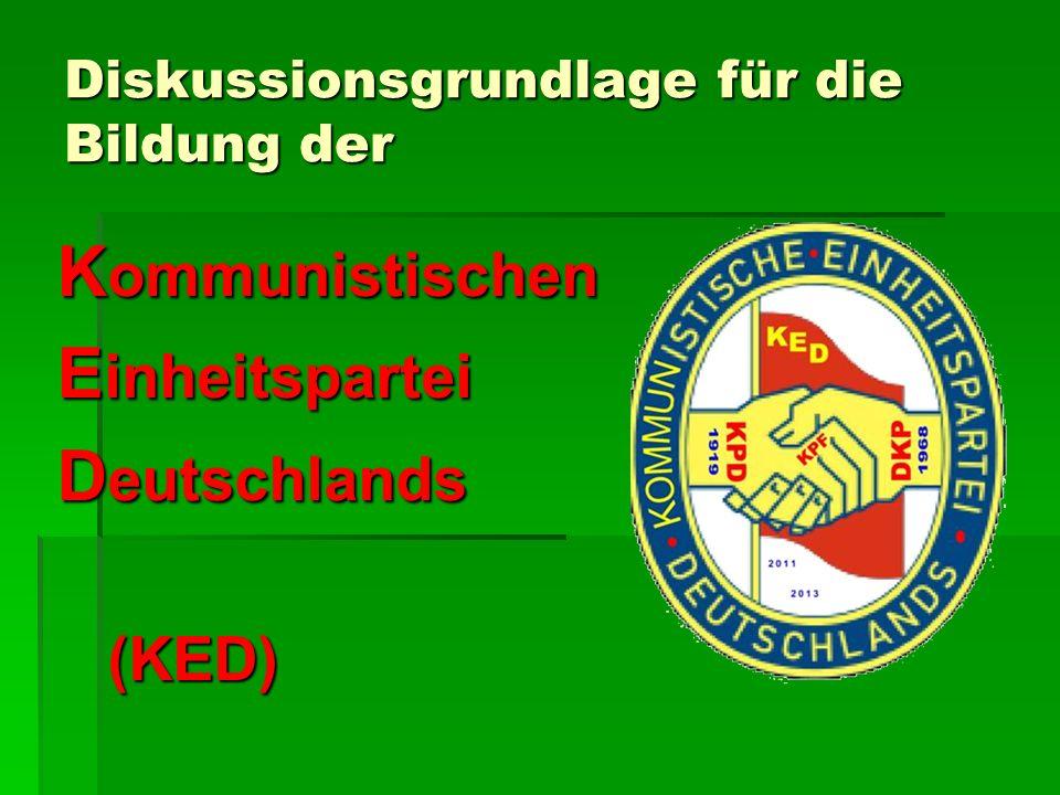 Diskussionsgrundlage für die Bildung der K ommunistischen E inheitspartei D eutschlands (KED) (KED)