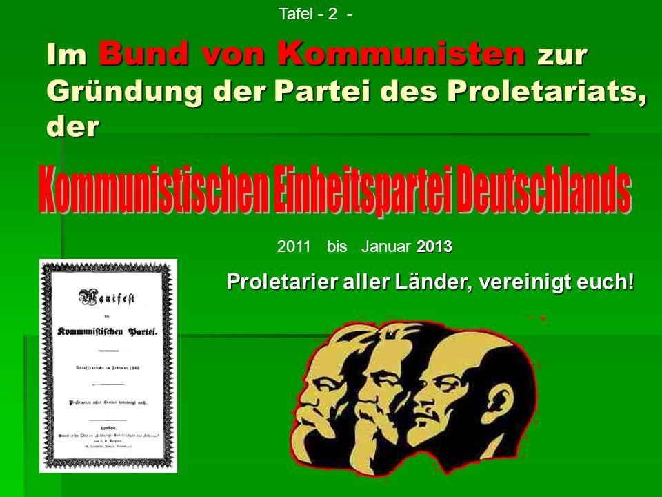 Im Bund von Kommunisten zur Gründung der Partei des Proletariats, der 2011 bis Januar 2 22 2013 Proletarier aller Länder, vereinigt euch! Tafel - 2 -