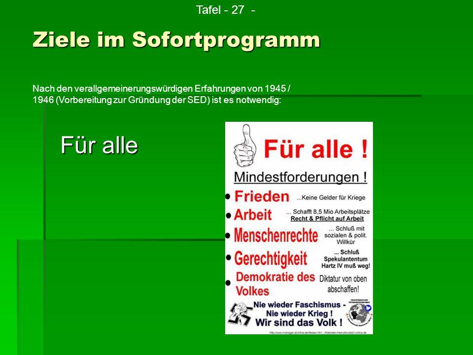 Für alle Ziele im Sofortprogramm Tafel - 27 - Nach den verallgemeinerungswürdigen Erfahrungen von 1945 / 1946 (Vorbereitung zur Gründung der SED) ist