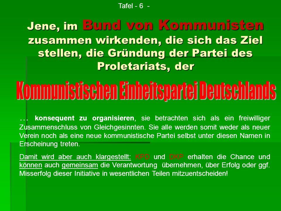 Jene, im Bund von Kommunisten zusammen wirkenden, die sich das Ziel stellen, die Gründung der Partei des Proletariats, der … konsequent zu organisiere