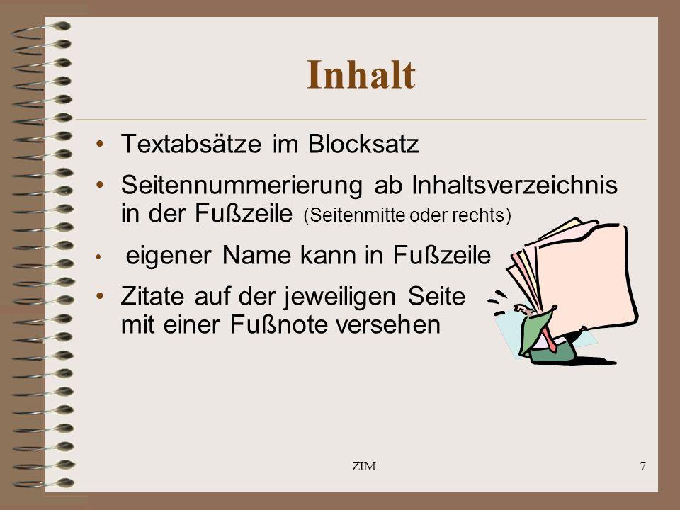 ZIM7 Inhalt Textabsätze im Blocksatz Seitennummerierung ab Inhaltsverzeichnis in der Fußzeile (Seitenmitte oder rechts) eigener Name kann in Fußzeile