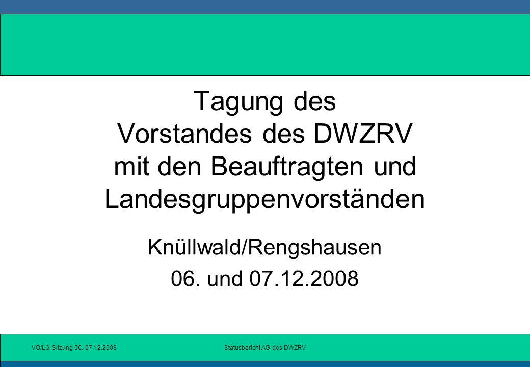 VO/LG-Sitzung 06.-07.12.2008Statusbericht AG des DWZRV Auftrag der JHV 2005 Bildung einer AG u.