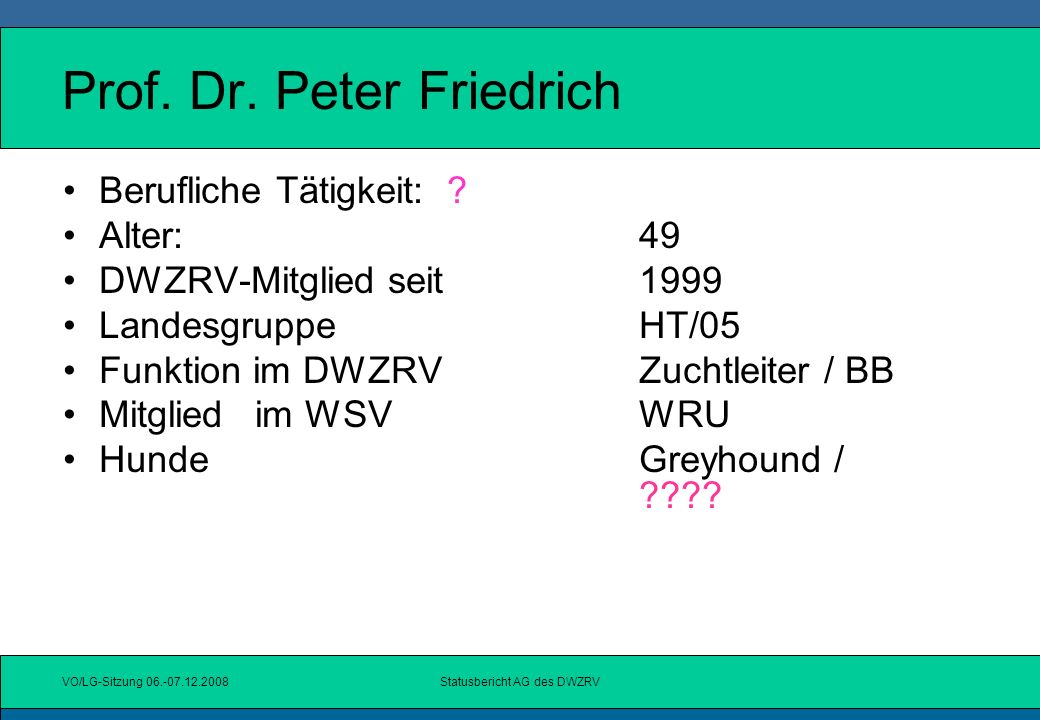 VO/LG-Sitzung 06.-07.12.2008Statusbericht AG des DWZRV Peter Füssel Berufliche Tätigkeit:IT-Organisation bei einem großen Verlagshaus Alter:60 +.