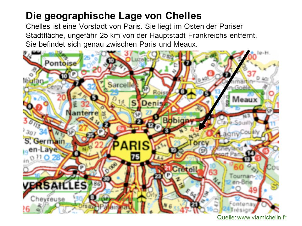Die geographische Lage von Chelles Chelles ist eine Vorstadt von Paris. Sie liegt im Osten der Pariser Stadtfläche, ungefähr 25 km von der Hauptstadt
