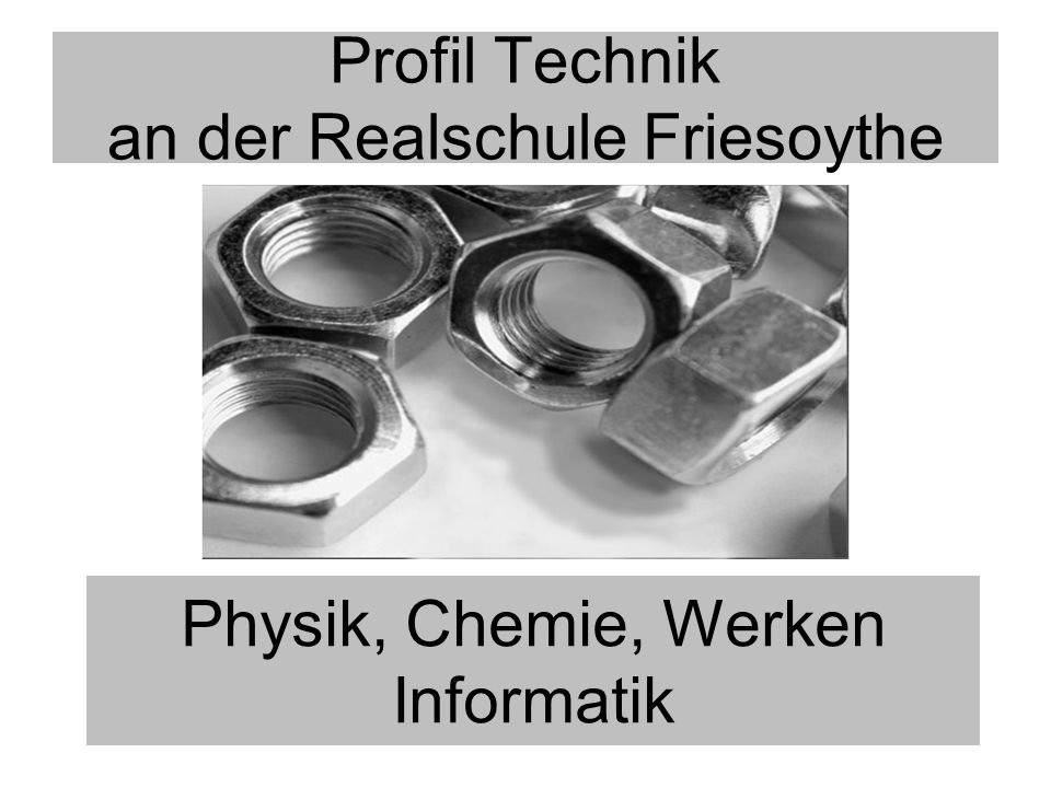 Profil Technik an der Realschule Friesoythe Physik, Chemie, Werken Informatik